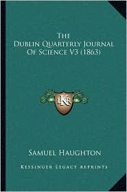 The Dublin Quarterly Journal Of Science V3 (1863) - Samuel Haughton