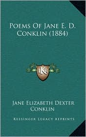Poems Of Jane E.D. Conklin (1884) - Jane Elizabeth Dexter Conklin