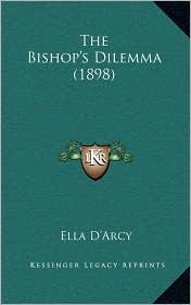 The Bishop's Dilemma (1898) - Ella D'Arcy