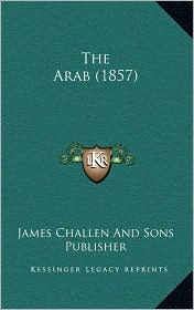 The Arab (1857) - James Challen James Challen And Sons Publisher