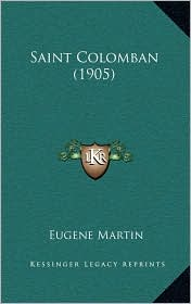 Saint Colomban (1905) - Eugene Martin