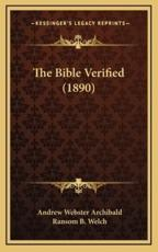 The Bible Verified (1890) - Andrew Webster Archibald, Ransom B Welch (introduction)