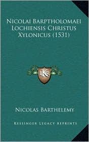 Nicolai Barptholomaei Lochiensis Christus Xylonicus (1531) - Nicolas Barthelemy