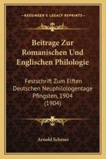 Beitrage Zur Romanischen Und Englischen Philologie - Arnold Schroer