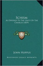 Schism: As Opposed To The Unity Of The Church (1839) - John Hoppus