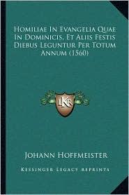 Homiliae In Evangelia Quae In Dominicis, Et Aliis Festis Diebus Leguntur Per Totum Annum (1560) - Johann Hoffmeister