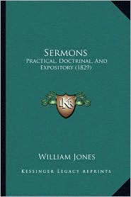 Sermons: Practical, Doctrinal, And Expository (1829) - William Jones