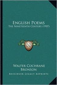 English Poems: The Nineteenth Century (1907) - Walter Cochrane Bronson (Editor)
