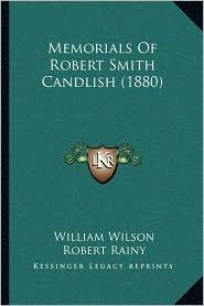 Memorials Of Robert Smith Candlish (1880) - William Wilson, Robert Rainy