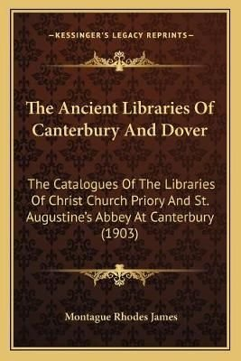 The Ancient Libraries of Canterbury and Dover - Montague Rhodes James