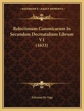 Relectionum Canonicarum in Secundum Decreatalium Librum V1 (1633) - Feliciano De Vega