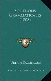 Solutions Grammaticales (1808) - Urbain Domergue