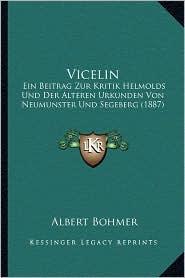 Vicelin: Ein Beitrag Zur Kritik Helmolds Und Der Alteren Urkunden Von Neumunster Und Segeberg (1887) - Albert Bohmer