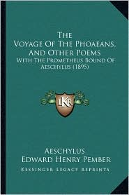 The Voyage Of The Phoaeans, And Other Poems: With The Prometheus Bound Of Aeschylus (1895) - Aeschylus, Edward Henry Pember (Translator)