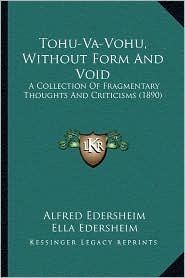 Tohu-Va-Vohu, Without Form and Void: A Collection of Fragmentary Thoughts and Criticisms (1890) - Alfred Edersheim, Ella Edersheim (Editor)