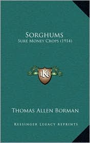 Sorghums: Sure Money Crops (1914) - Thomas Allen Borman