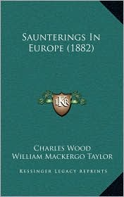 Saunterings In Europe (1882) - Charles Wood, William Mackergo Taylor (Introduction)