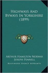 Highways And Byways In Yorkshire (1899) - Arthur Hamilton Norway, Joseph Pennell (Illustrator), Hugh Thomson (Illustrator)