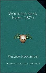 Wonders Near Home (1873) - William Houghton