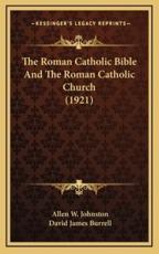 The Roman Catholic Bible and the Roman Catholic Church (1921) - Allen W Johnston