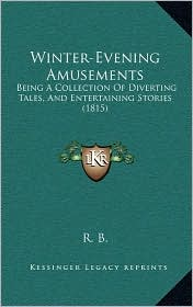 Winter-Evening Amusements: Being a Collection of Diverting Tales, and Entertaining Stories (1815)