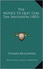 The Notice to Quit, Cum the Invitation (1852) - Thomas Mullenger