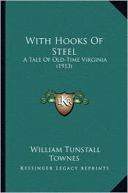 With Hooks of Steel: A Tale of Old-Time Virginia (1913) - William Tunstall Townes