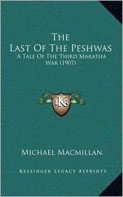 The Last Of The Peshwas: A Tale Of The Third Maratha War (1907) - Michael Macmillan