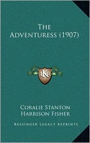 The Adventuress (1907) - Coralie Stanton, Harrison Fisher (Illustrator)