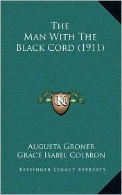 The Man With The Black Cord (1911) - Augusta Groner, Grace Isabel Colbron (Translator)