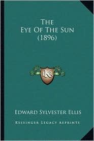 The Eye Of The Sun (1896) - Edward Sylvester Ellis