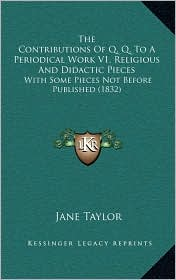 The Contributions Of Q.Q. To A Periodical Work V1, Religious And Didactic Pieces: With Some Pieces Not Before Published (1832) - Jane Taylor