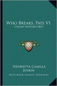 Who Breaks, Pays V1: Italian Proverb (1861) - Henrietta Camilla Jenkin