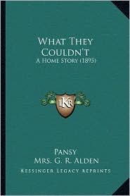 What They Couldn't: A Home Story (1895) - Pansy, Mrs G. R. Alden, Charles Mente (Illustrator)