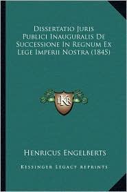 Dissertatio Juris Publici Inauguralis de Successione in Regnum Ex Lege Imperii Nostra (1845)