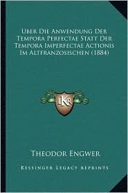 Uber Die Anwendung Der Tempora Perfectae Statt Der Tempora Imperfectae Actionis Im Altfranzosischen (1884)