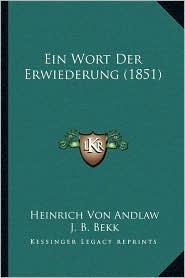 Ein Wort Der Erwiederung (1851) - Heinrich Von Andlaw, J. B. Bekk