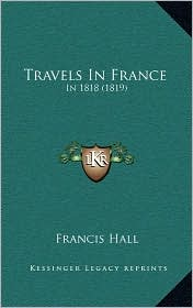 Travels in France: In 1818 (1819) - Francis Hall