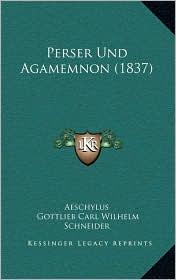 Perser Und Agamemnon (1837) - Aeschylus, Gottlieb Carl Wilhelm Schneider (Translator)