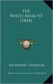 The White Mask V3 (1844) - Katherine Thomson