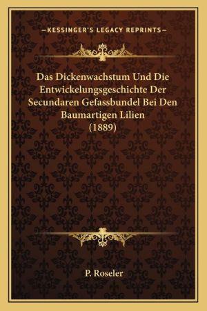 Das Dickenwachstum Und Die Entwickelungsgeschichte Der Secundaren Gefassbundel Bei Den Baumartigen Lilien (1889)