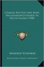 Charles Batteux Und Seine Nachahmungstheorie In Deutschland (1908) - Manfred Schenker