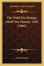 Die Wahl Des Konigs Adolf Von Nassau, 1292 (1866) - Leonard Ennen