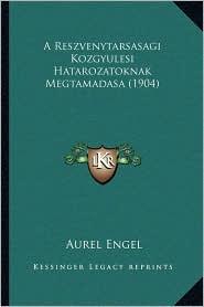 A Reszvenytarsasagi Kozgyulesi Hatarozatoknak Megtamadasa (1904)