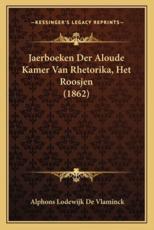 Jaerboeken Der Aloude Kamer Van Rhetorika, Het Roosjen (1862) - Alphons Lodewijk De Vlaminck
