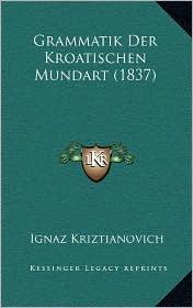 Grammatik Der Kroatischen Mundart (1837)