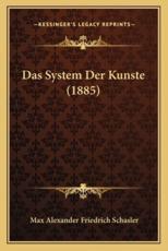 Das System Der Kunste (1885) - Max Alexander Friedrich Schasler