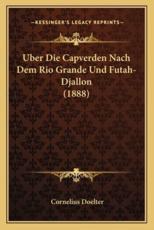 Uber Die Capverden Nach Dem Rio Grande Und Futah-Djallon (1888) - Cornelius Doelter