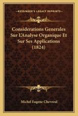 Considerations Generales Sur L'Analyse Organique Et Sur Ses Applications (1824) - Michel Eugene Chevreul