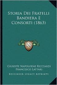 Storia Dei Fratelli Bandiera E Consorti (1863)